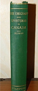The Emigrant and Sportsman in Canada. Some Experiences of an Old Country Settler. With Sketches of Canadian Life, Sporting Adventures, and Observations on the Forests and Fauna.