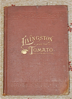 Livingston and the Tomato. Being the History of Experiences in Discovering the Choice Varieties Introduced by Him, with Practical Instructions for Growers.