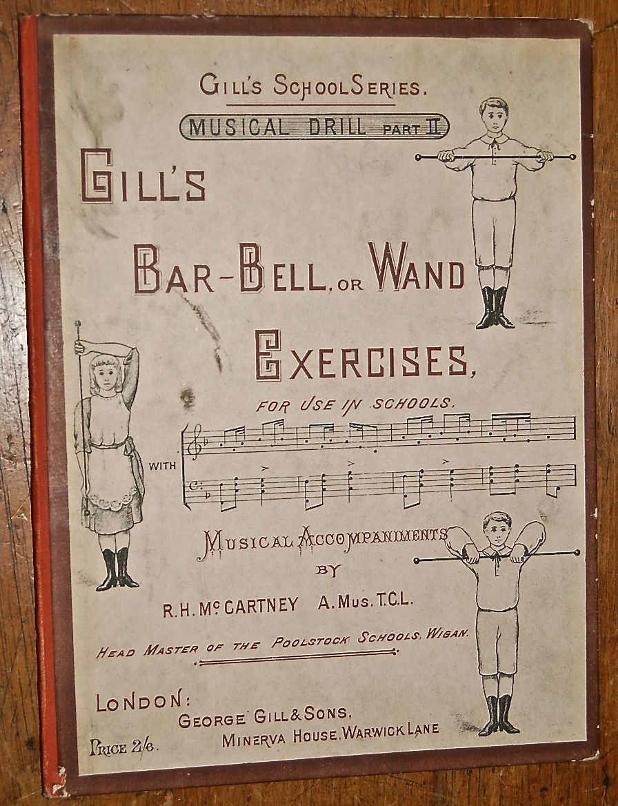 Musical Drill, Part I and Part II. Gill�s Physical Exercises for Use in Schools, Boys, Girls, or Mixed, Public or Private, with Musical Accompaniments