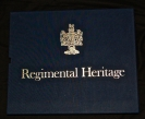 Regimental Heritage. A Pictorial Record of the...